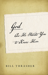 God as He Wants You to Know Him / New edition - eBook  -     By: Bill Thrasher