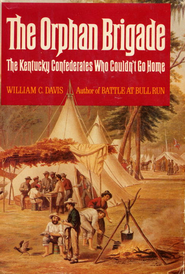 The Orphan Brigade: The Kentucky Confederates Who Couldn't Go Home - eBook  -     By: William C. Davis