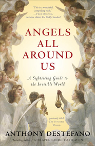Angels All Around Us: A Sightseeing Guide to the Invisible World - eBook  -     By: Anthony DeStefano