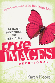 True Images Devotional: 90 Daily Devotions for Teen Girls - eBook  -     By: Karen Moore