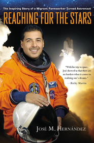 Reaching for the Stars: The Inspiring Story of a Migrant Farmworker Turned Astronaut - eBook  -     By: Jose M. Hernandez, Monica Rojas Rubin