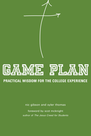 Game Plan: Practical Wisdom for the College Experience - eBook  -     By: Nic Gibson, Syler Thomas