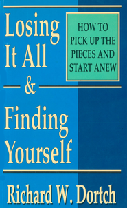 Losing It All & Finding Yourself: How to Pick Up the Pieces and Start Anew - eBook  -     By: Richard Dortch
