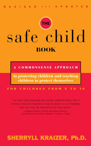 The Safe Child Book: A Commonsense Approach to Protecting Children and Teaching Children to Protect Themselves - eBook  -     By: Sherryll Kraizer