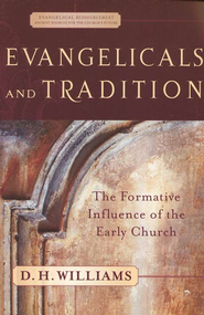 Evangelicals and Tradition: The Formative Influence of the Early Church - eBook  -     By: D.H. Williams