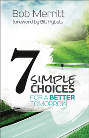 7 Simple Choices for a Better Tomorrow - eBook  -     By: Bob Merritt