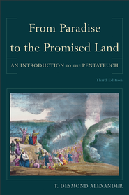 From Paradise to the Promised Land: An Introduction to the Pentateuch - eBook  -     By: T. Desmond Alexander