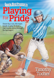 Playing for Pride: Down by a run, the team needs to play its best... Can Laurie come through for her team? - eBook  -     By: Timothy Tocher