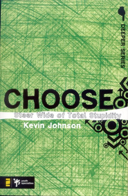 Choose: Steer Wide of Total Stupidity - eBook  -     By: Kevin Johnson