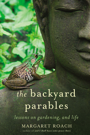 The Backyard Parables - eBook  -     By: Margaret Roach
