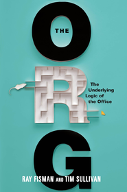 The Org: The Underlying Logic of the Office - eBook  -     By: Ray Fisman, Tim Sullivan