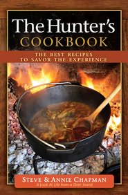 Hunter's Cookbook, The: The Best Recipes to Savor the Experience - eBook  -     By: Steve Chapman, Annie Chapman