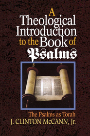 A Theological Introduction to the Book of Psalms: The Psalms as Torah - eBook  -     By: J. Clinton McCann Jr.