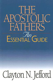The Apostolic Fathers: An Essential Guide - eBook  -     By: Clayton N. Jefford