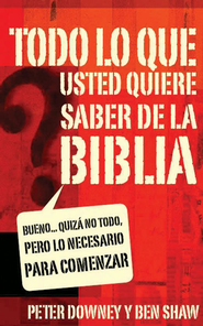 Todo lo que quieres saber de la Biblia: Well, Maybe Not Everything but Enough to Get You Started - eBook  -     By: Peter Downey, Ben Shaw