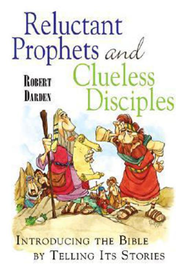 Reluctant Prophets and Clueless Disciples: Introducing the Bible by Telling Its Stories - eBook  -     By: Robert F. Darden