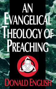 An Evangelical Theology of Preaching - eBook  -     By: Donald English
