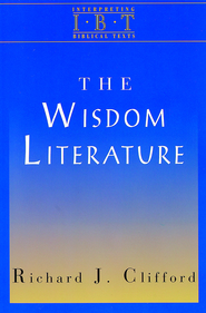 The Wisdom Literature (Interpreting Biblical Texts Series) - eBook  -     By: Richard J. Clifford