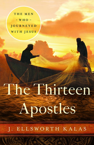 The Thirteen Apostles - eBook  -     By: J. Ellsworth Kalas