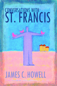Conversations with St. Francis - eBook  -     By: James C. Howell