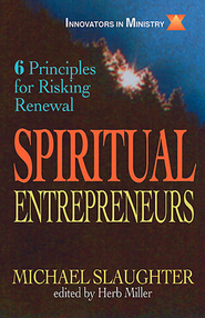 Spiritual Entrepreneurs: 6 Principles for Risking Renewal (Innovators in Ministry Series) - eBook  -     By: Michael Slaughter