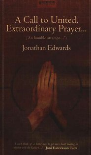 A Call to United, Extraordinary Prayer...: for the Revival of Religion and the Advancement of Christ's  -     By: Jonathan Edwards