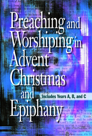 Preaching and Worshiping in Advent, Christmas, and Epiphany: Years A, B, and C - eBook  -     By: Abingdon