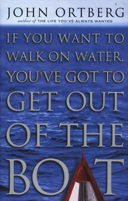 If You Want to Walk on Water, You've Got to Get Out of the Boat - Damaged  -     By: John Ortberg