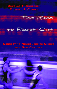 The Race to Reach Out: Connecting Newcomers to Christ in a New Century - eBook  -     By: Michael J. Coyer, Douglas T. Anderson