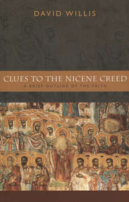 Clues to the Nicene Creed: A Brief Outline of the Faith   -     By: David Willis