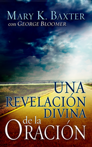 Una Revelacion Divina De La Oracion - eBook  -     By: Mary K. Baxter