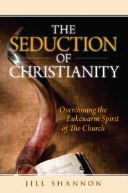 The Seduction of Christianity: Overcoming the Lukewarm Spirit of the Church - eBook  -     By: Jill Shannon