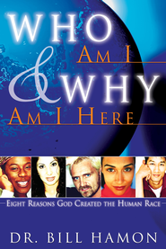 Who Am I and Why Am I Here: Eight Reasons God Created the Human Race - eBook  -     By: Dr. Bill Hamon