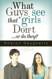 What Guys See That Girls Don't - eBook  -     By: Sharon Daugherty