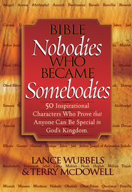 Bible Nobodies Who Became Somebodies: 50 Inspirational Characters Who Prove that Anyone Can Be Special in God's Kingdom - eBook  -     By: Lance Wubbels