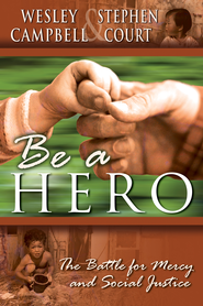 Be A Hero: A Battle for Mercy and Social Justice - eBook  -     By: Wesley Campbell