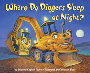 Where Do Diggers Sleep at Night? - eBook  -     By: Brianna Caplan Sayres     Illustrated By: Christian Slade