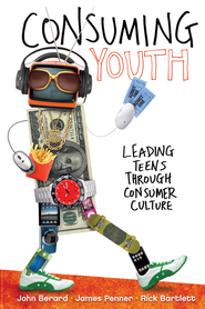 Consuming Youth: Navigating youth from being consumers to being consumed - eBook  -     By: John Berard, James Penner, Rick Bartlett