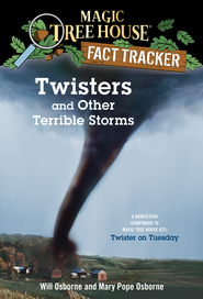 Magic Tree House Fact Tracker #8: Twisters and Other Terrible Storms: A Nonfiction Companion to Magic Tree House #23: Twister on Tuesday - eBook  -     By: Mary Pope Osborne, Will Osborne     Illustrated By: Sal Murdocca
