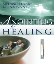 Anointing For Healing - eBook  -     By: Hemry Melanie, Gina Lynnes