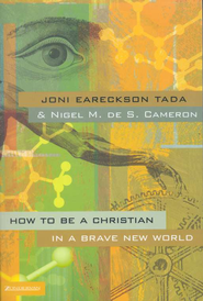 How to Be a Christian in a Brave New World - eBook  -     By: Joni Eareckson Tada, Nigel M.de S. Cameron
