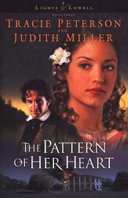 The Pattern of Her Heart, Lights of Lowell Series #3   -     By: Tracie Peterson, Judith Miller