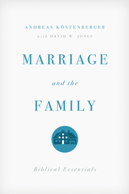 Marriage and the Family: Biblical Essentials - eBook  -     By: Andreas J. Kostenberger, David W. Jones