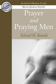 Prayer and Praying Men (Authentic Original Classic) - eBook  -     By: Edward Bounds