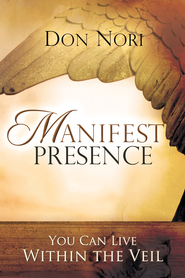 Manifest Presence: You Can Live Within the Veil - eBook  -     By: Don Nori