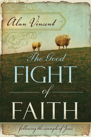 The Good Fight of Faith: Following the Example of Jesus - eBook  -     By: Alan Vincent