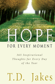 Hope for Every Moment: 365 Inspirational Thoughts for Every Day of the Year - eBook  -     By: T.D. Jakes