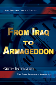 From Iraq to Armageddon: The Endtimes Clock is Ticking - eBook  -     By: Keith Intrater