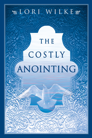 The Costly Anointing - eBook  -     By: Lori Wilke