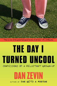 The Day I Turned Uncool: Confessions of a Reluctant Grown-up - eBook  -     By: Dan Zevin